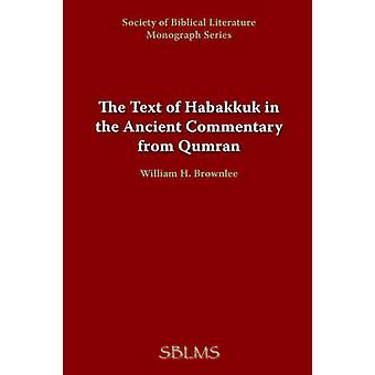 The Text of Habakkuk in the Ancient Commentary from Qumran by Brownlee & William & H.