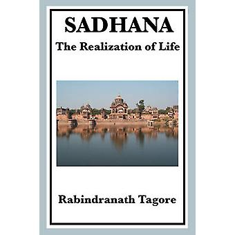 Sadhana The Realization of Life by Tagore & Rabindranath