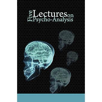 Five Lectures on PsychoAnalysis by Freud & Sigmund