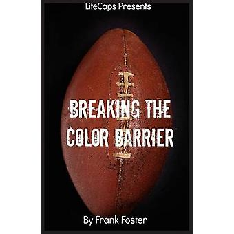 Breaking the Color Barrier The Story of the First African American NFL Head Coach Frederick Douglass Fritz Pollard by Frank & Foster