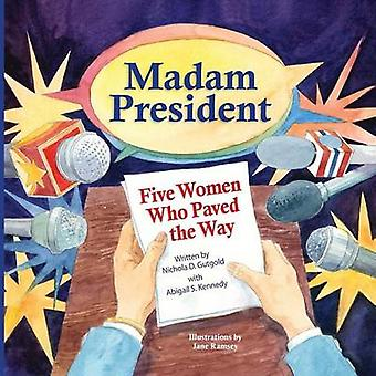 Madam President Five Women Who Paved the Way by Gutgold & Nichola D.