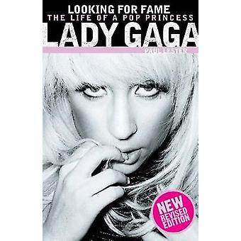 Lady Gaga Looking for Fame The Life of a Pop Princess Updated Edition by Lester & Paul