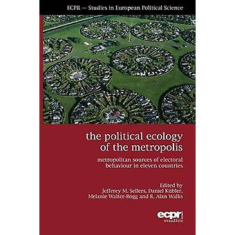 The Political Ecology of the Metropolis Metropolitan Sources of Electoral Behaviour in Eleven Countries by Sellers & Jefferey M