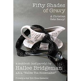 Fifty Shades of Gravy A Christian Gets Saucy A Cookbook and a Parody by Bridgeman & Hallee