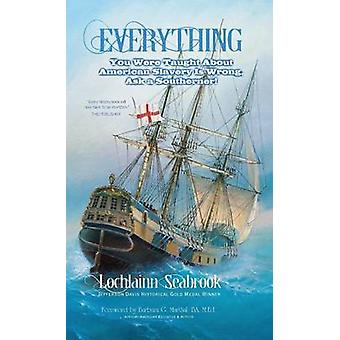 Everything You Were Taught About American Slavery is Wrong Ask a Southerner by Seabrook & Lochlainn