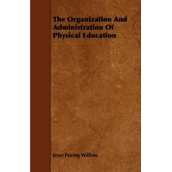 The Organization and Administration of Physical Education by Willims & Jesse Feiring