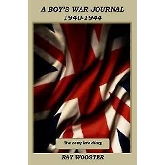 A Boys War Journal 19401944 The Complete Diary by Wooster & Ray