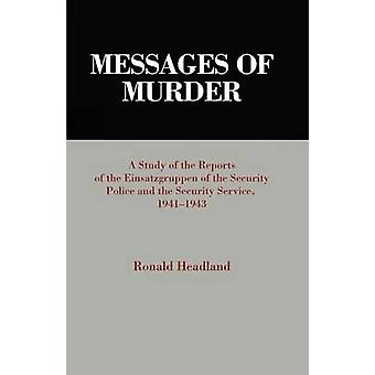 Messages of Murder  A Study of the Reports of the Einsatzgruppen of the Security Police and the Security Service 19411943 by Ronald Headland