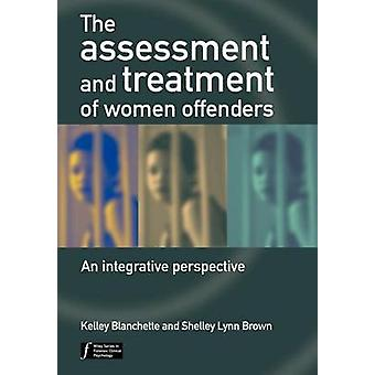 The Assessment and Treatment of Women Offenders - An Integrative Persp