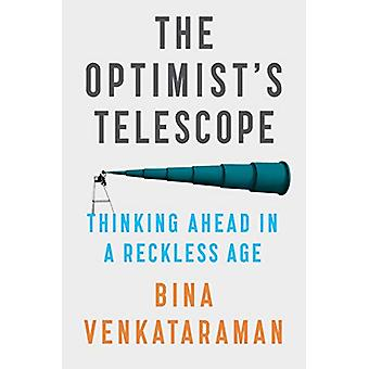 The Optimist's Telescope - Thinking Ahead in a Reckless Age by Bina Ve