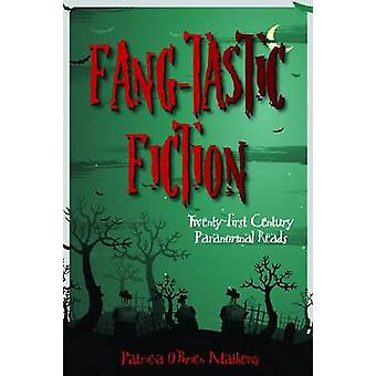 Fang-Tastic Fiction - Twenty-First Century Paranormal Reads by Patrici