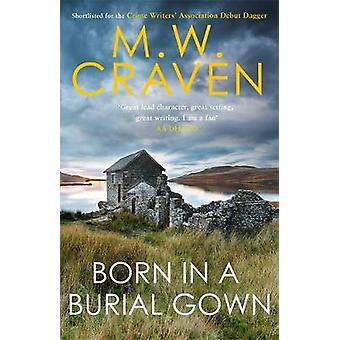 Born in a Burial Gown by M. W. Craven - 9781472132642 Book