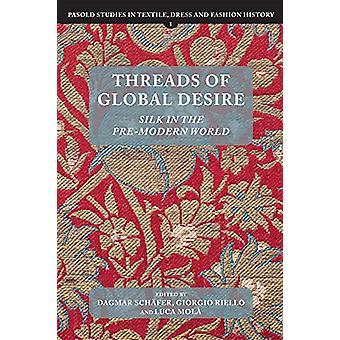 Threads of Global Desire - Silk in the Pre-Modern World by Dagmar Sch