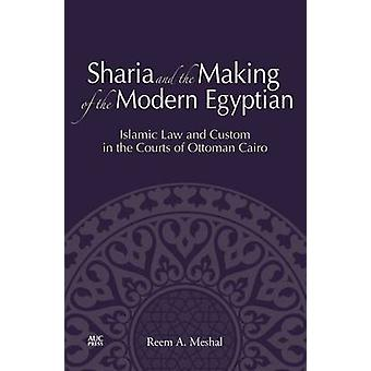 Sharia and the Making of the Modern Egyptian - Islamic Law and Custom