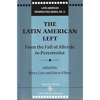 The Latin American Left - From the Fall of Allende to Perestroika by B