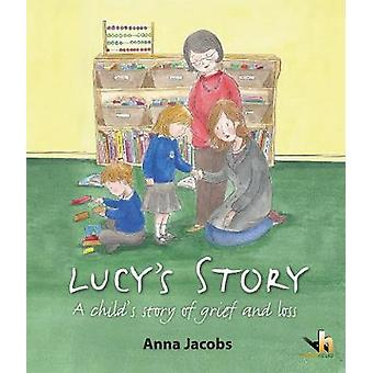 Lucy's Story - a Child's Story of Grief & Loss by Anna Jacobs - 978190