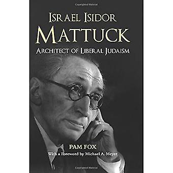 Israel Isidor Mattuck: Architect of Liberal Judaism