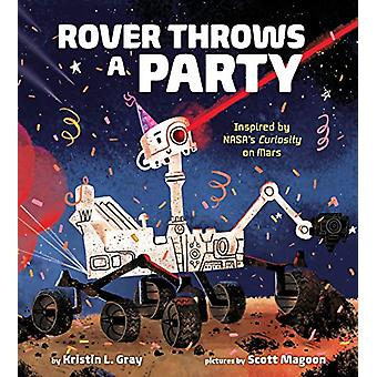Rover Throws a Party - Inspired by NASA's Curiosity on Mars by Kristin