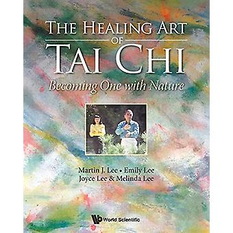Healing Art Of Tai Chi - The - Becoming One With Nature by Martin J. L