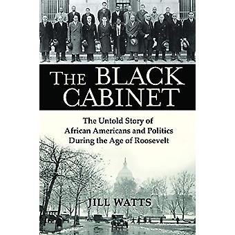 The Black Cabinet - The Untold Story of African Americans and Politics