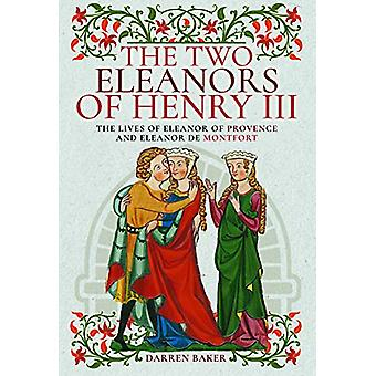 The Two Eleanors of Henry III - The Lives of Eleanor of Provence and E