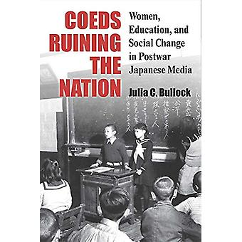 Coeds Ruining the Nation - Women - Education - and Social Change in Po