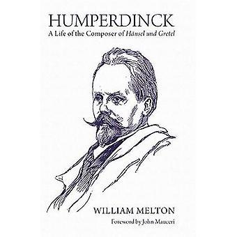 Humperdinck - A Life of the Composer of Hansel und Gretel by William