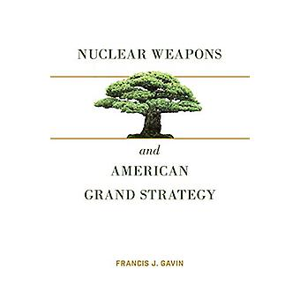 Nuclear Weapons and American Grand Strategy by Francis J. Gavin - 978
