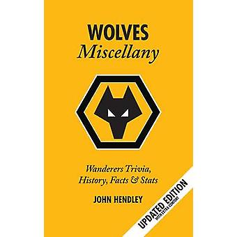 The Wolves Miscellany - Wanderers History - Trivia and Stats by John H