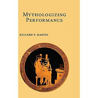 Mythologizing Performance by Martin & Richard P.
