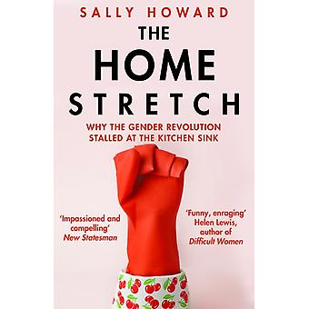 The Home Stretch  Why the Gender Revolution Stalled at the Kitchen Sink by Sally Howard