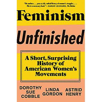 Feminisme Onvoltooid door Dorothy Sue CobbleLinda New York University GordonAstrid Henry