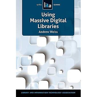 Using Massive Digital Librarise - A Lita Guide by Andrew Weiss - 97808