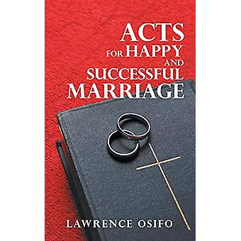 Acts for Happy and Successful Marriage by Lawrence Osifo - 9781482825