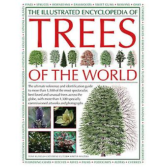 The Illustrated Encyclopedia of Trees of the World  The Ultimate Reference and Identification Guide to More Than 1100 of the Most Spectacular Bestloved and Unusual Trees Across the Globe with More by Tony Russell & Catherine Cutler & Martin Walters