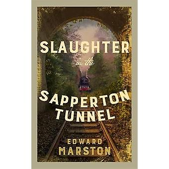 Slaughter in the Sapperton Tunnel The bestselling Victorian mystery series Railway Detective Railway Detective 18