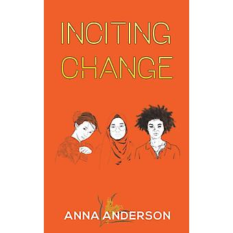 Inciting Change by Anna Anderson