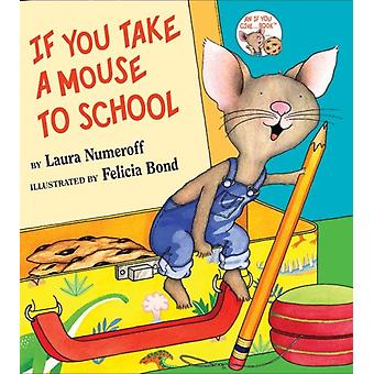 If You Take a Mouse to School by Laura Joffe Numeroff & Illustrated-kehittäjä: Felicia Bond