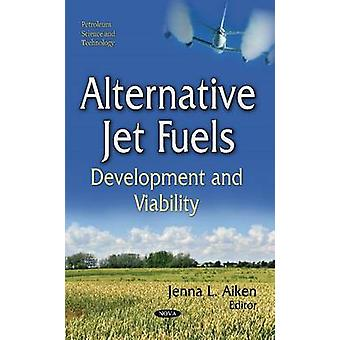 Alternative Jet Fuels  Development and Viability by Edited by Jenna L Aiken