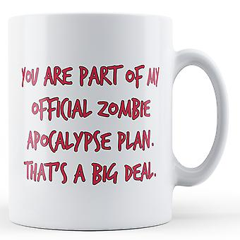 You are part of my official Zombie Apocalypse Plan. That's a Big Deal. - Printed Mug