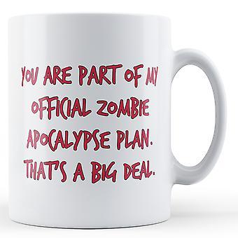 Eres parte de mi Plan oficial de Apocalipsis Zombie. Es un gran problema. -Taza impresa