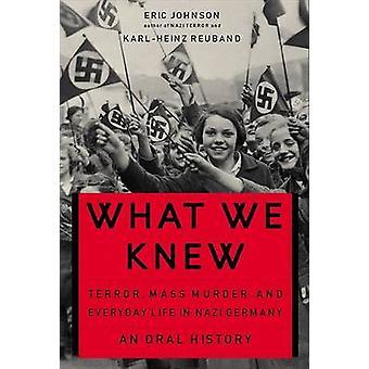 Ce que nous savions - terreur - massacre - et la vie quotidienne en allemand Nazi