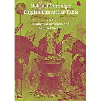 Not Just Porridge - English Literati at Table by Francesca Orestano -