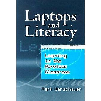 Laptops and Literacy - Learning in the Wireless Classroom by Mark Wars