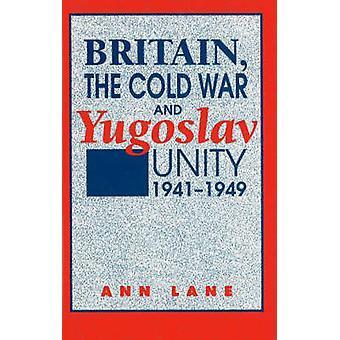 Storbritannien - det kalla kriget- och jugoslaviska enhet - 1941-1949 av Anne Lane