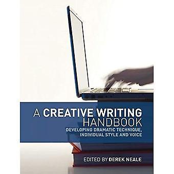 Ett kreativt skrivande handbok: Utveckla dramatiska teknik, individuella stil och röst