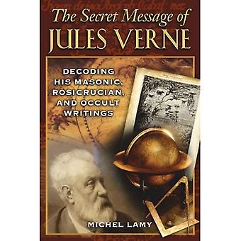 Secret Message of Jules Verne: Decoding His Masonic, Rosicrucians, and Occult Writings