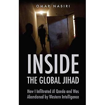 À l'intérieur le Jihad mondial: comment j'ai infiltré Al-Qaïda et a été abandonné par les services de renseignement occidentaux