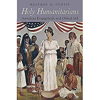 Holy Humanitarians: American� Evangelicals and Global Aid