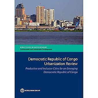 Demokraattisen Kongon tasavallan kaupungistuminen review: tuottava ja inclusive kaupungeissa kehittymässä Kongon demokraattisessa tasavallassa (ohjeet kehittäminen)